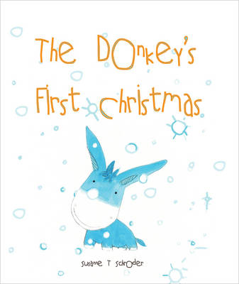 The Donkey's First Christmas by Susanne T. Schroder
