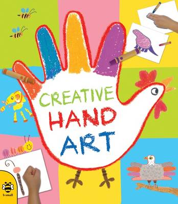Creative Hand Art Be Amazed by the Art Little Hands Can Create! by Sunny Kim