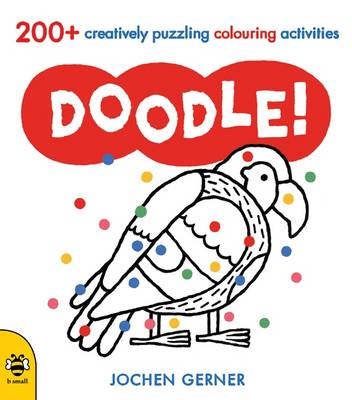 Doodle! A Creatively Puzzling Colouring Activity Book by Jochen Gerner