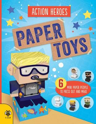 Paper Toys - Action Heroes Six mini paper people to press out and make by Catherine Bruzzone
