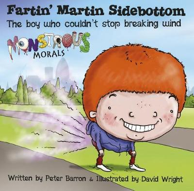 Fartin Martin Sidebottom: The Boy Who Couldn't Stop Breaking Wind by Peter Barron