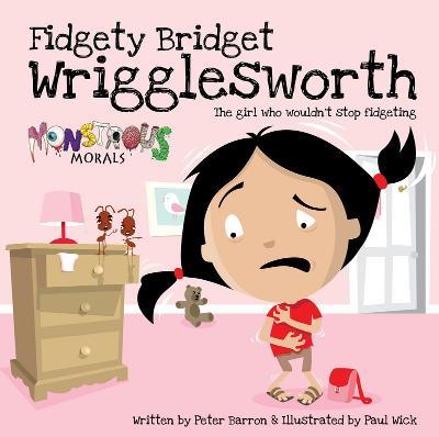 Fidgety Bridget Wrigglesworth: The Girl Who Wouldn't Stop Fidgeti by Peter Barron