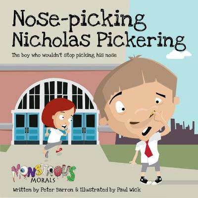 Nose Pickin Nicholas Pickering: The Boy Who Wouldn't Stop Picking by Peter Barron