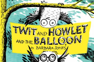 Twit and Howlet and the Balloon by