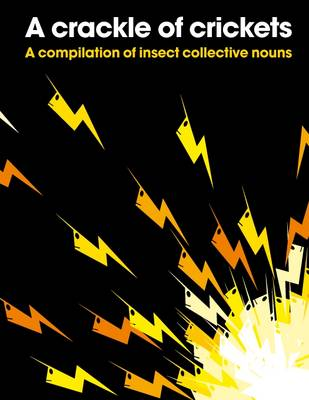 A Crackle of Crickets A Compilation of Insect Collective Nouns by PatrickGeorge