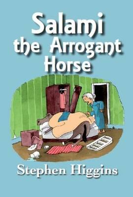 Salami the Arrogant Horse by Stephen Higgins