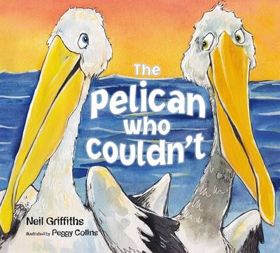 The Pelican Who Couldn't by Neil Griffiths