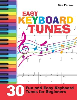 Easy Keyboard Tunes 30 Fun and Easy Keyboard Tunes for Beginners by Ben (Bay Area Independent Publishers Assn.) Parker