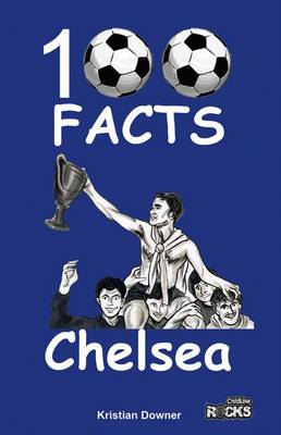 Chelsea - 100 Facts by Kristian Downer