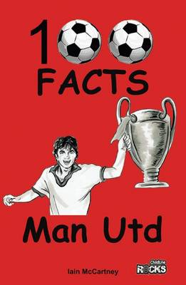 Manchester United - 100 Facts by Iain McCartney