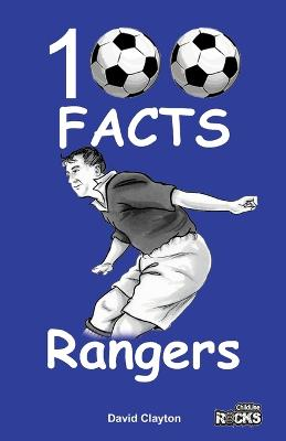 Rangers - 100 Facts by David Clayton
