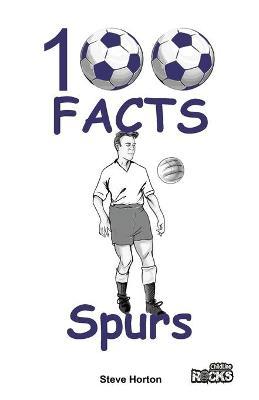 Tottenham Hotspur - 100 Facts by Steve Horton