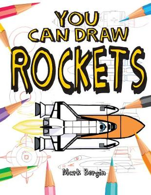 You Can Draw Rockets by Mark Bergin