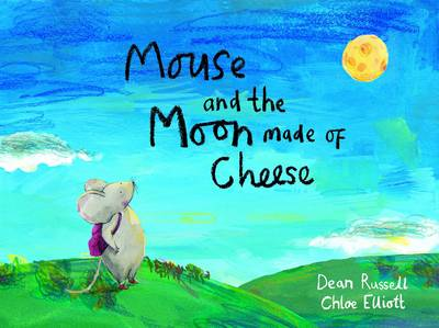 Mouse and the Moon Made of Cheese by Dean Russell