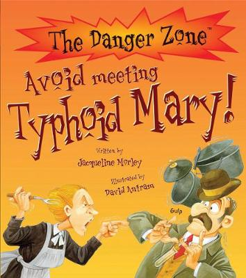 Avoid Meeting Typhoid Mary! by Jacqueline Morley