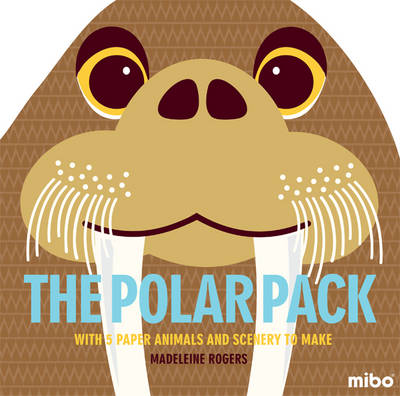 The Polar Pack With 5 Paper Animals and Scenery to Make by Madeleine Rogers