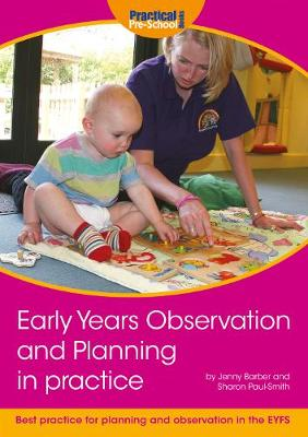 Early Years Observation and Planning in Practice Your Guide to Best Practice and Use of Different Methods for Planning and Observation in the EYFS by Jenny Barber, Sharon Paul-Smith
