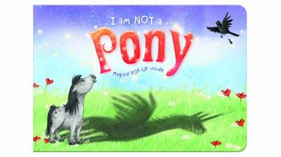 I am Not a...Pony Cased Picture Story Board Book with Magical Pop-Up Ending by Moira Butterfield
