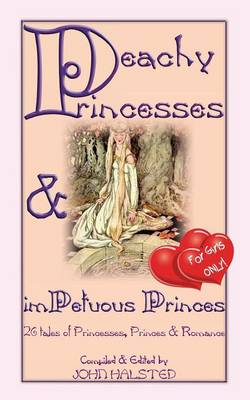 Peachy Princesses and imPetuous Princes - for Girls Only! by John D Halsted