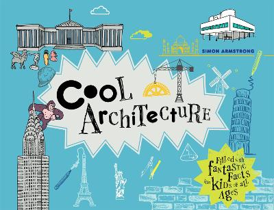 Cool Architecture 50 fantastic facts for kids of all ages by Simon Armstrong