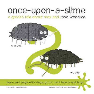 Once-Upon-a-Slime, a Garden Tale About Max and... Two Woodlice by Fiona Woodhead, Howard Bouch
