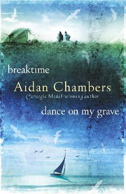 Breaktime & Dance on My Grave by Aidan Chambers