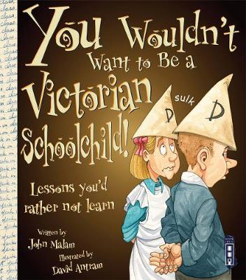 You Wouldn't Want To Be A Victorian Schoolchild! by John Malam