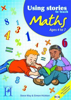 Using Stories to Teach Maths Ages 4 to 7 by Steve Way, Simon Hickton