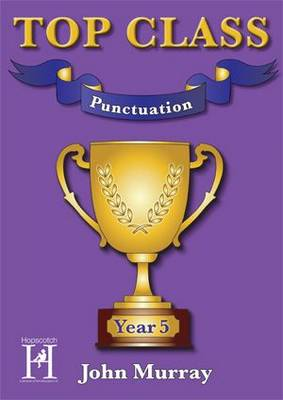 Top Class - Punctuation Year 5 by John Murray