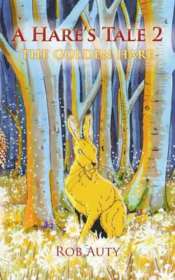 A Hare's Tale 2 The Golden Hare by Rob Auty