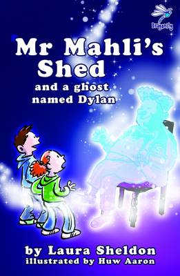 Mr Mahli's Shed And a Ghost Named Dylan by Laura Sheldon