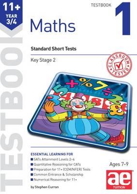 11+ Maths Year 3/4 Testbook 1 Standard Short Tests by Stephen C. Curran