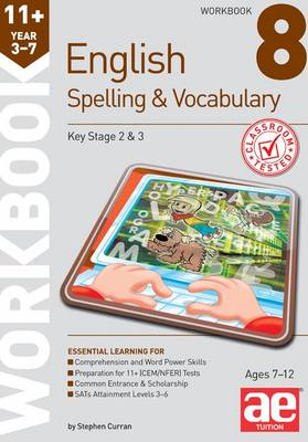 11+ Spelling and Vocabulary Workbook 8 Advanced Level by Stephen C. Curran, Warren J. Vokes