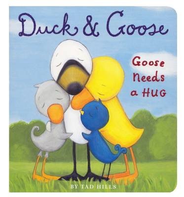 Duck and Goose: Goose Needs a Hug by Tad Hills