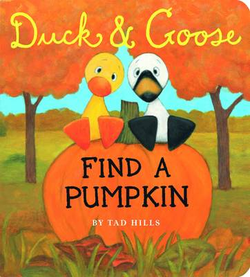 Duck and Goose Find a Pumpkin by Tad Hills