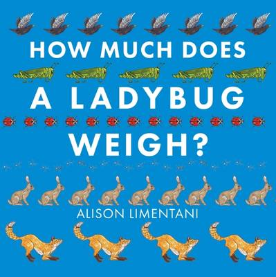 How Much Does a Ladybird Weigh? by Alison Limentani