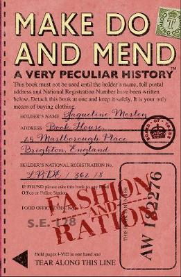 Make Do and Mend A Very Peculiar History by Jacqueline Morley