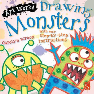 Drawing Monsters With easy step-by-step instructions by Carolyn Scrace