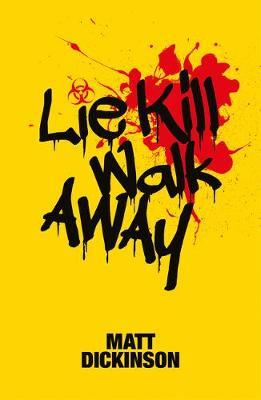 Lie Kill Walk Away by Matt Dickinson