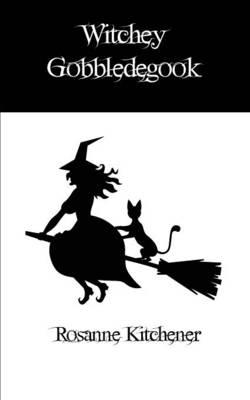 Witchey Gobbledegook by Rosanne Kitchener