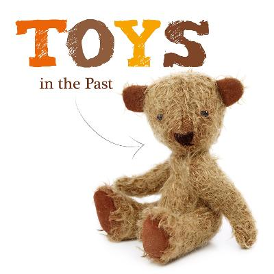 Toys in the Past by Joanna Brundle