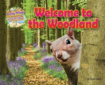 Living Things and their Habitats Welcome to the Woodland by Ruth Owen