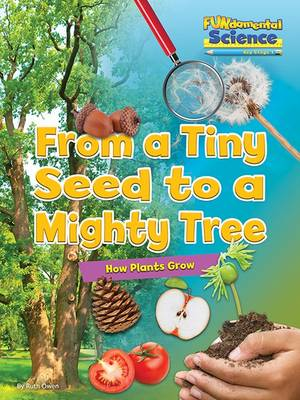 Fundamental Science Key Stage 1: From a Tiny Seed to a Mighty Tree: How Plants Grow by Ruth Owen
