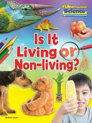Fundamentals of Science Key Stage 1: Is it Living or Non-Living? by Ruth Owen