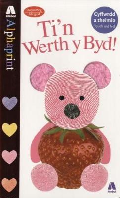 Cyfres Alphaprint: Ti'n Werth y Byd! by J. Ryan, R. Newton, A. Oliver
