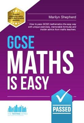 GCSE Maths is Easy: Pass GCSE Mathematics the Easy Way with Unique Exercises, Memorable Formulas and Insider Advice from Maths Teachers by Richard McMunn