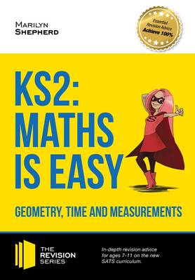 KS2: Maths is Easy - Geometry, Time and Measurements. In-Depth Revision Advice for Ages 7-11 on the New Sats Curriculum. Achieve 100% by Marilyn Shepherd