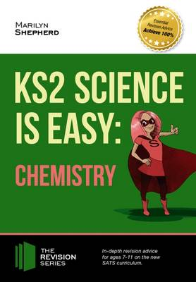 KS2 Science is Easy: Chemistry. In-Depth Revision Advice for Ages 7-11 on the New Sats Curriculum. Achieve 100% by Marilyn Shepherd