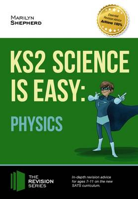 KS2 Science is Easy: Physics. In-Depth Revision Advice for Ages 7-11 on the New Sats Curriculum. Achieve 100% by Marilyn Shepherd
