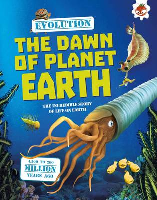 Evolution - Dinosaurs Rule Dawn of Planet Earth The Incredible Story of Life on Earth by Matthew Rake